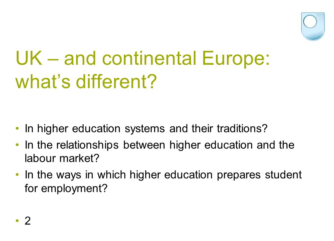 UK – and continental Europe: whats different. In higher education systems and their traditions.
