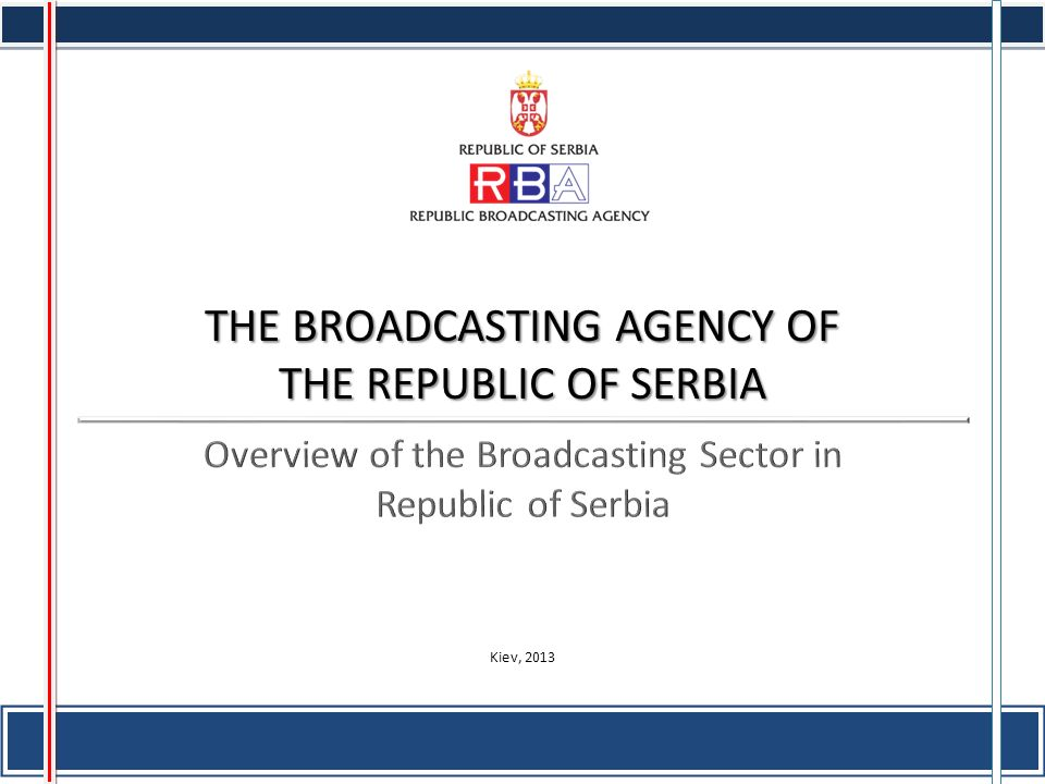 THE BROADCASTING AGENCY OF THE REPUBLIC OF SERBIA Kiev, 2013