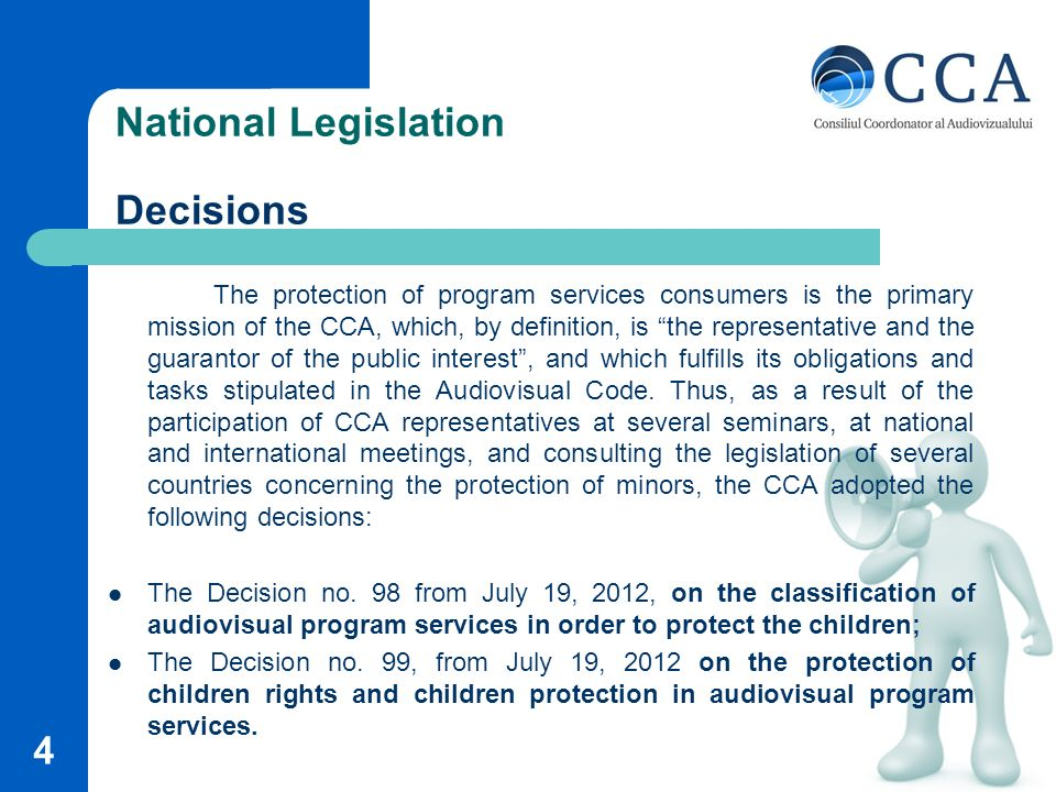National Legislation Decisions The protection of program services consumers is the primary mission of the CCA, which, by definition, is the representative and the guarantor of the public interest, and which fulfills its obligations and tasks stipulated in the Audiovisual Code.
