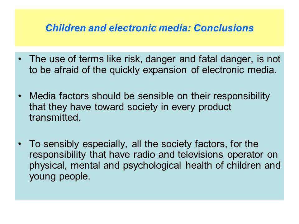 Children and electronic media: Conclusions The use of terms like risk, danger and fatal danger, is not to be afraid of the quickly expansion of electronic media.