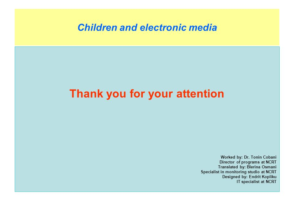 Children and electronic media Thank you for your attention Worked by: Dr.