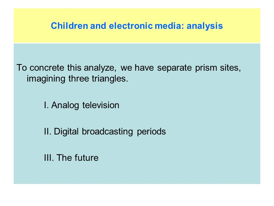 Children and electronic media: analysis To concrete this analyze, we have separate prism sites, imagining three triangles.