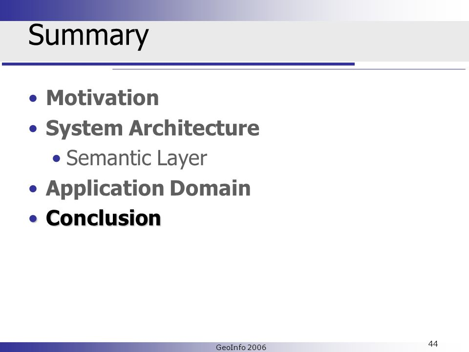 GeoInfo 2006 44 Summary Motivation System Architecture Semantic Layer Application Domain ConclusionConclusion