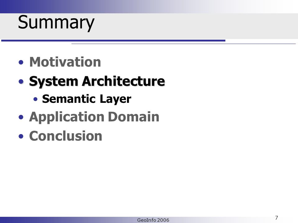 GeoInfo 2006 7 Summary Motivation System ArchitectureSystem Architecture Semantic Layer Application Domain Conclusion
