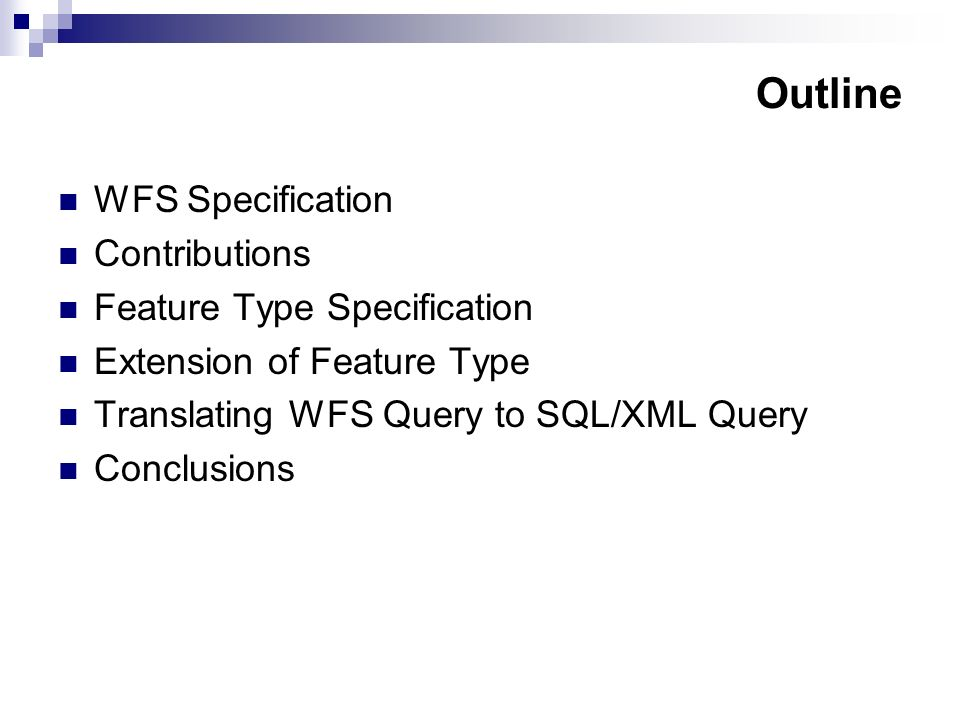Outline WFS Specification Contributions Feature Type Specification Extension of Feature Type Translating WFS Query to SQL/XML Query Conclusions