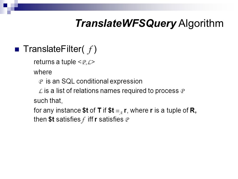 TranslateFilter( f ) returns a tuple where P is an SQL conditional expression L is a list of relations names required to process P such that, for any instance $t of T if $t A r, where r is a tuple of R, then $t satisfies f iff r satisfies P