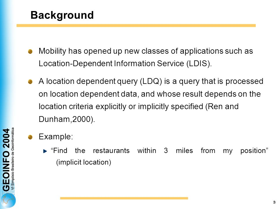 3 Background Mobility has opened up new classes of applications such as Location-Dependent Information Service (LDIS).