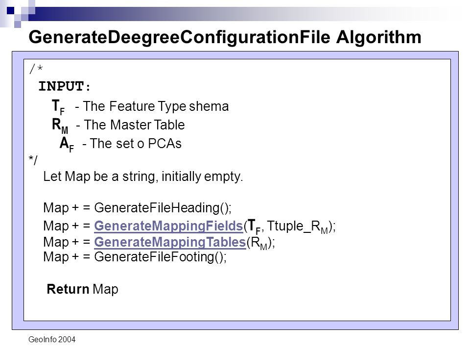 GeoInfo 2004 GenerateDeegreeConfigurationFile Algorithm /* INPUT : T F - The Feature Type shema R M - The Master Table A F - The set o PCAs */ Let Map be a string, initially empty.