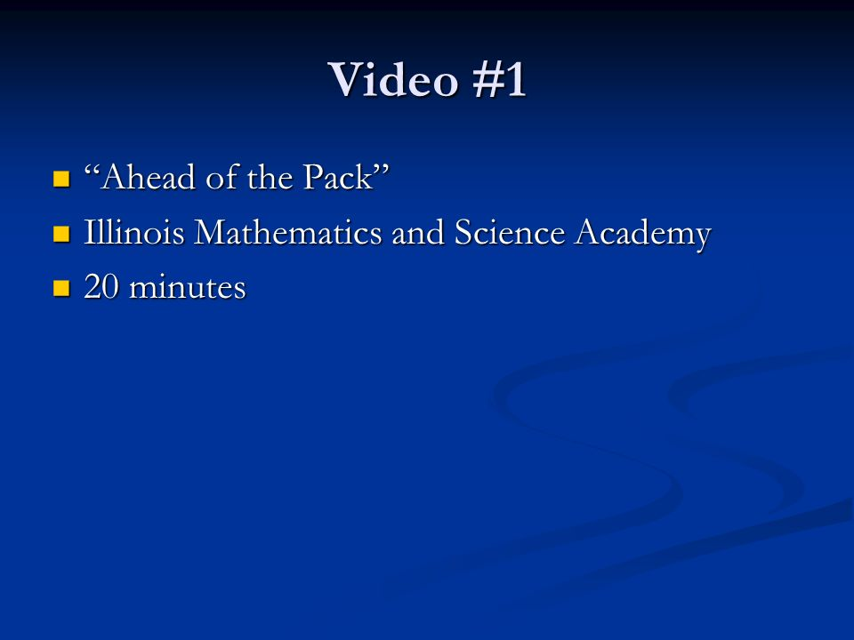 Video #1 Ahead of the Pack Ahead of the Pack Illinois Mathematics and Science Academy Illinois Mathematics and Science Academy 20 minutes 20 minutes