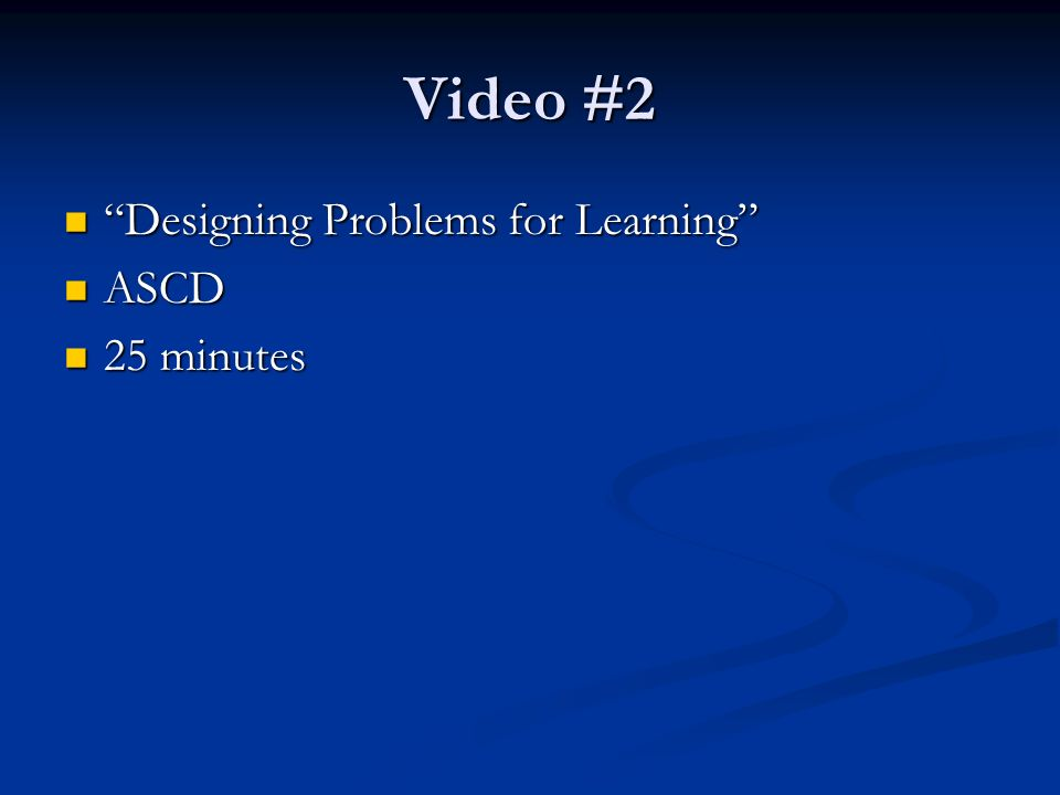Video #2 Designing Problems for Learning Designing Problems for Learning ASCD ASCD 25 minutes 25 minutes