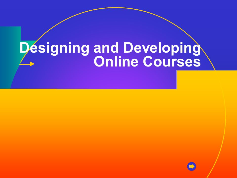 Designing and Developing Online Courses