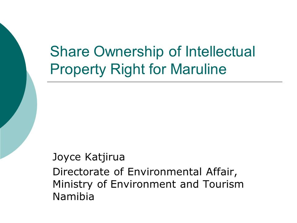 Share Ownership of Intellectual Property Right for Maruline Joyce Katjirua Directorate of Environmental Affair, Ministry of Environment and Tourism Namibia