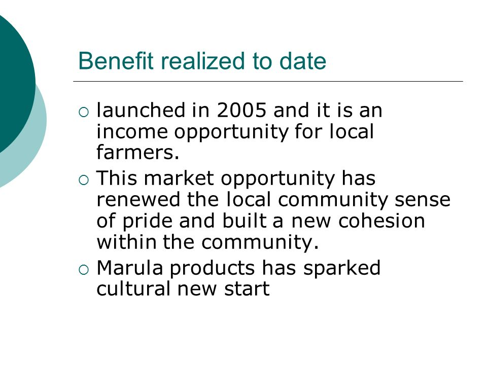 Benefit realized to date launched in 2005 and it is an income opportunity for local farmers.