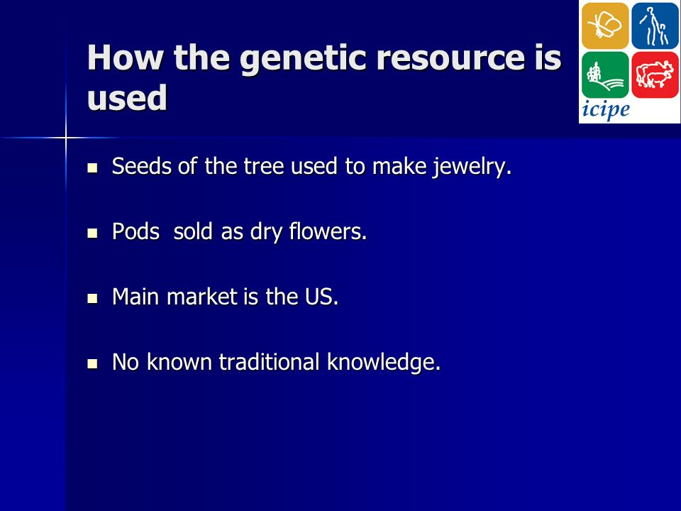 How the genetic resource is used Seeds of the tree used to make jewelry.