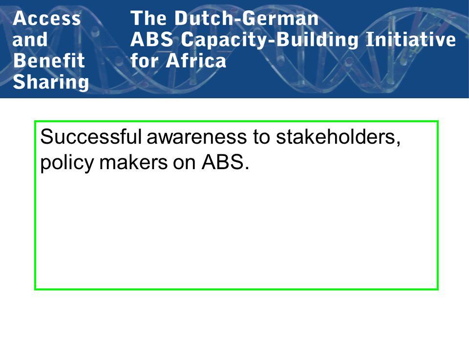 Successful awareness to stakeholders, policy makers on ABS.