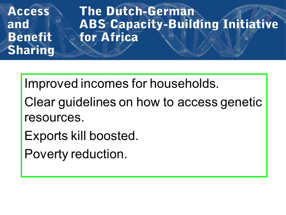 Improved incomes for households. Clear guidelines on how to access genetic resources.