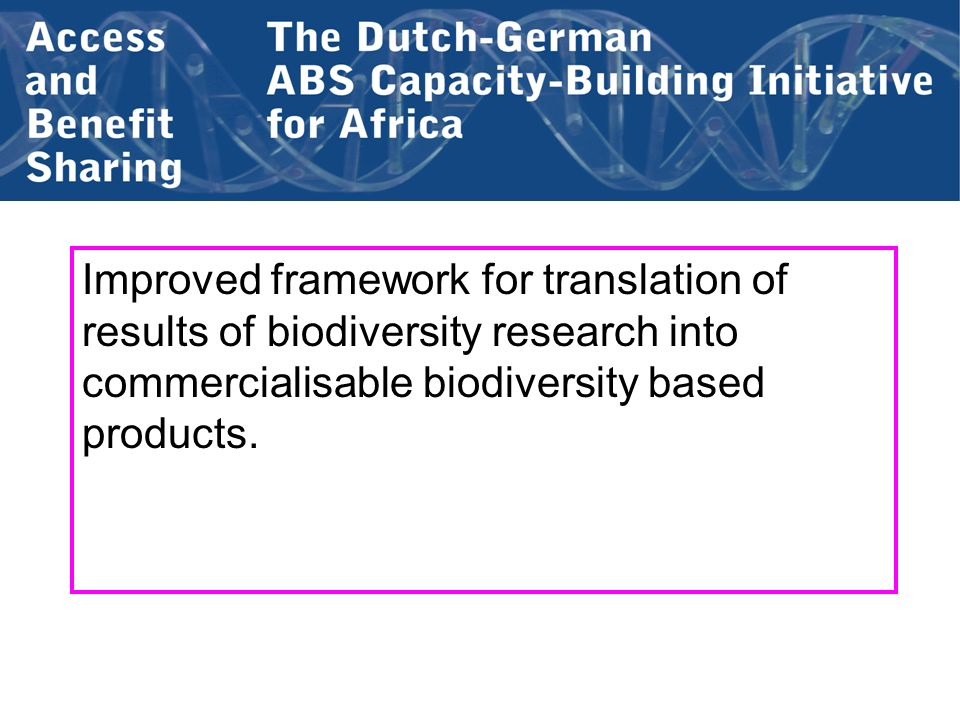 Improved framework for translation of results of biodiversity research into commercialisable biodiversity based products.