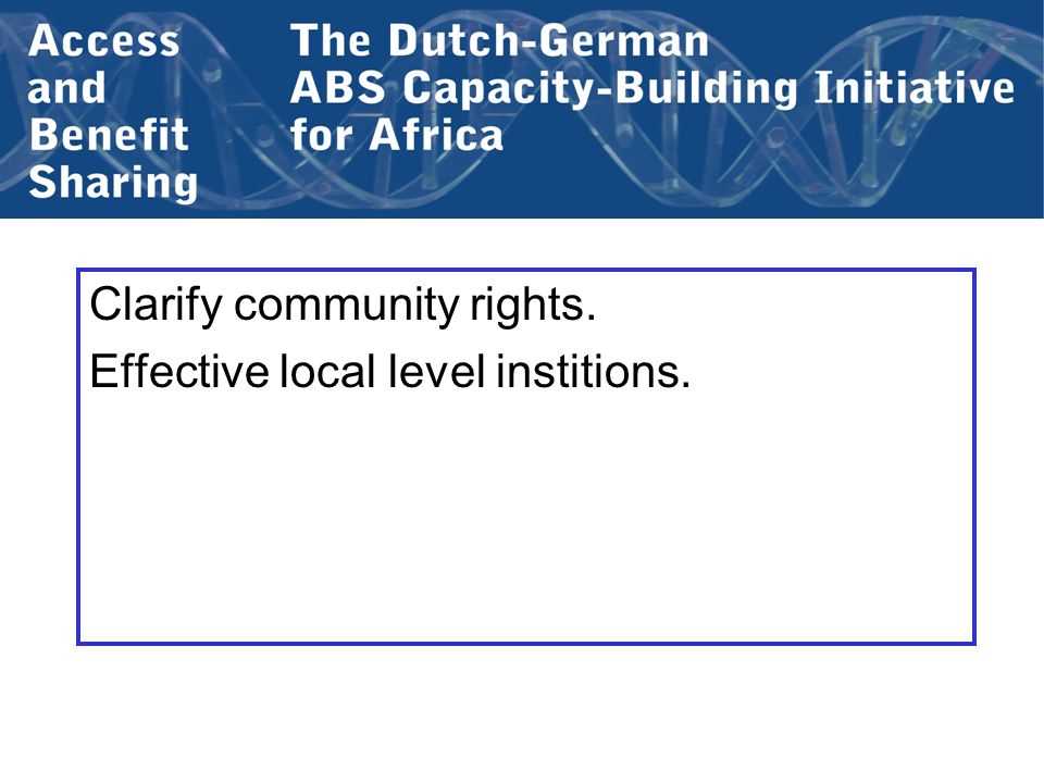 Clarify community rights. Effective local level institions.