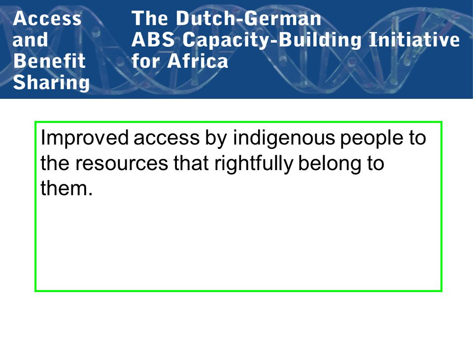 Improved access by indigenous people to the resources that rightfully belong to them.