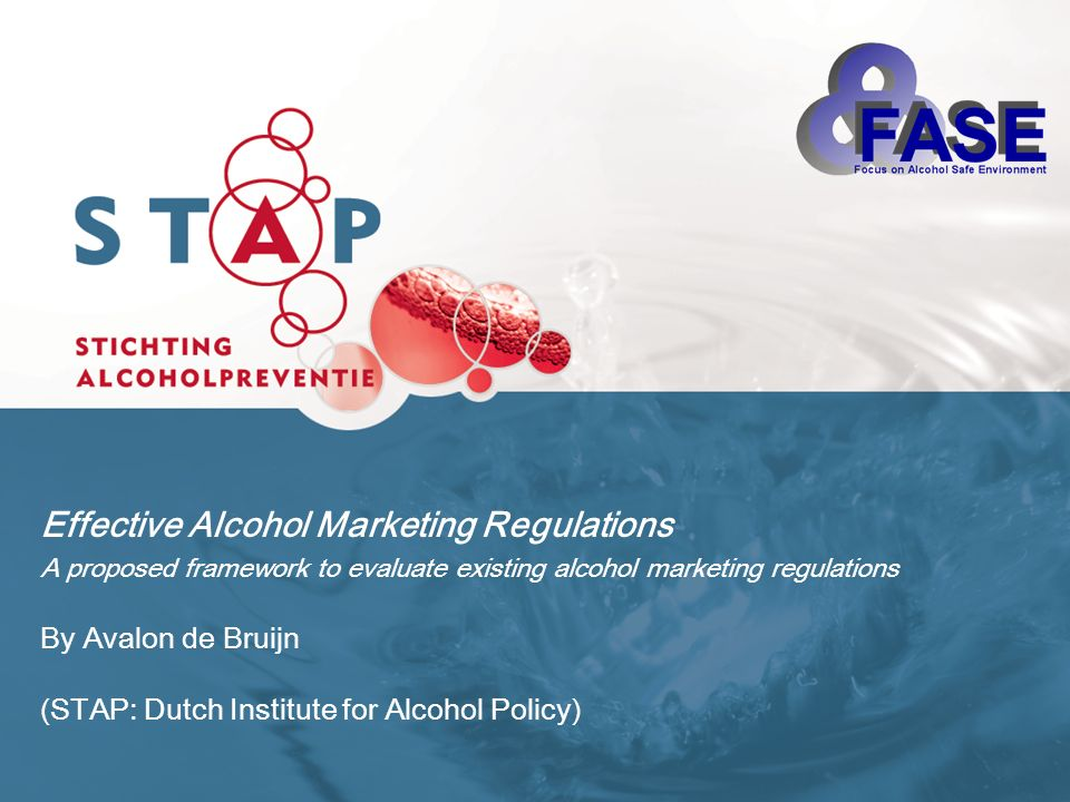 Effective Alcohol Marketing Regulations A proposed framework to evaluate existing alcohol marketing regulations By Avalon de Bruijn (STAP: Dutch Institute for Alcohol Policy)
