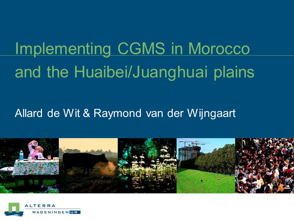 Implementing CGMS in Morocco and the Huaibei/Juanghuai plains Allard de Wit & Raymond van der Wijngaart