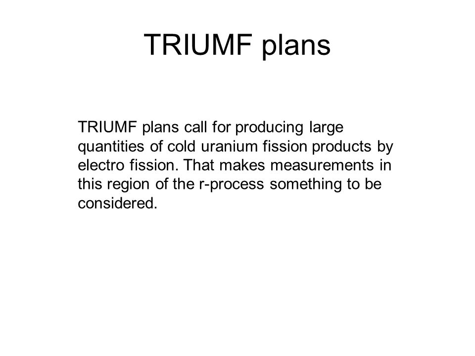 TRIUMF plans TRIUMF plans call for producing large quantities of cold uranium fission products by electro fission.