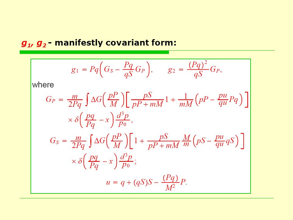 g 1, g 2 - manifestly covariant form: