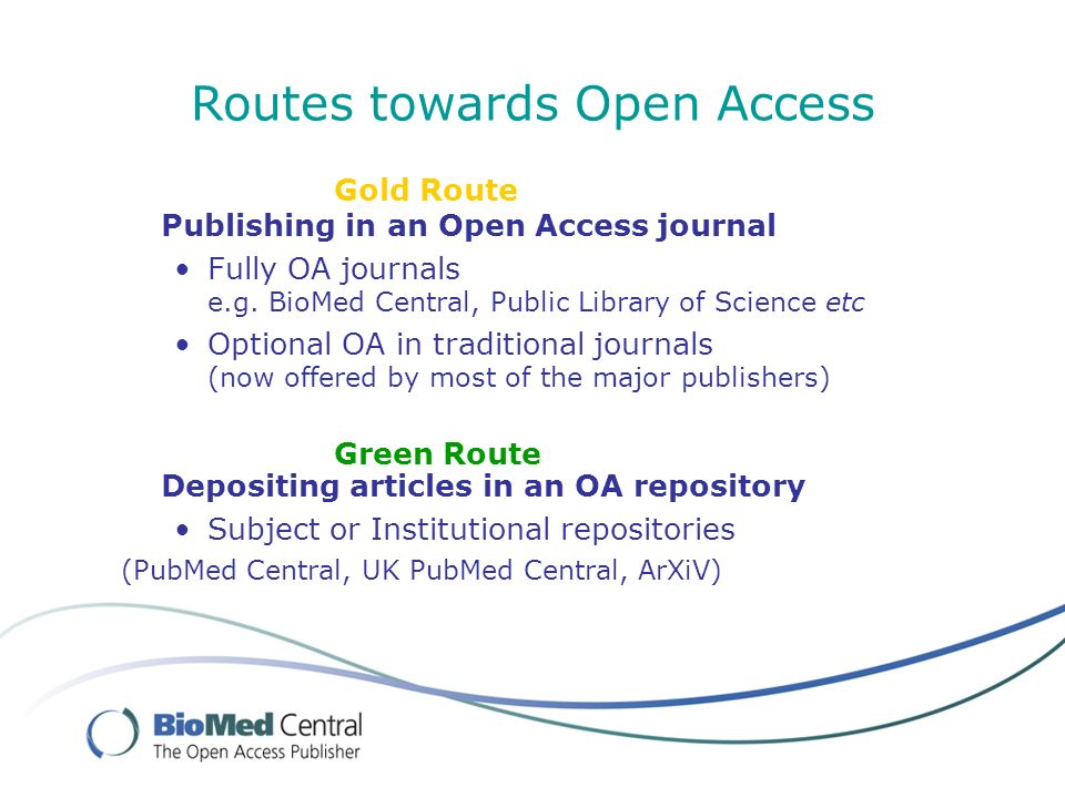 Routes towards Open Access Gold Route Publishing in an Open Access journal Fully OA journals e.g.