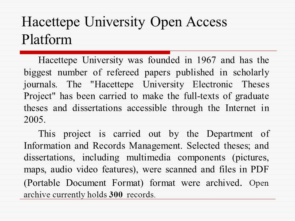 Hacettepe University Open Access Platform Hacettepe University was founded in 1967 and has the biggest number of refereed papers published in scholarly journals.