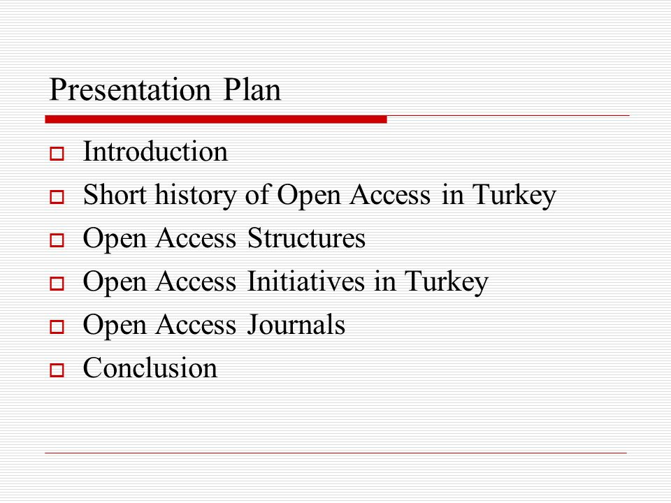 Presentation Plan Introduction Short history of Open Access in Turkey Open Access Structures Open Access Initiatives in Turkey Open Access Journals Conclusion