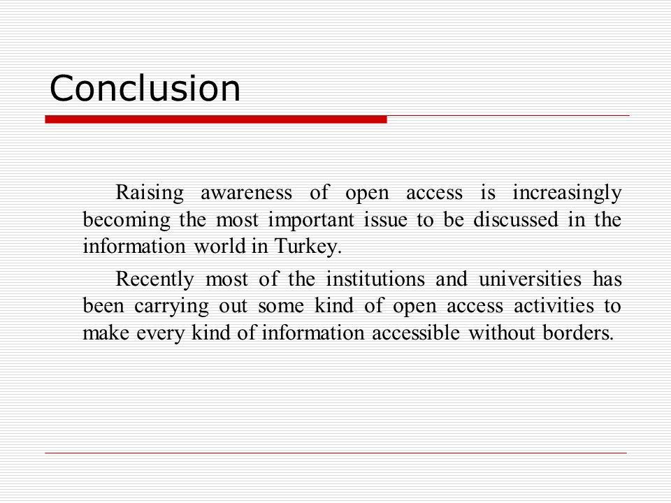 Conclusion Raising awareness of open access is increasingly becoming the most important issue to be discussed in the information world in Turkey.