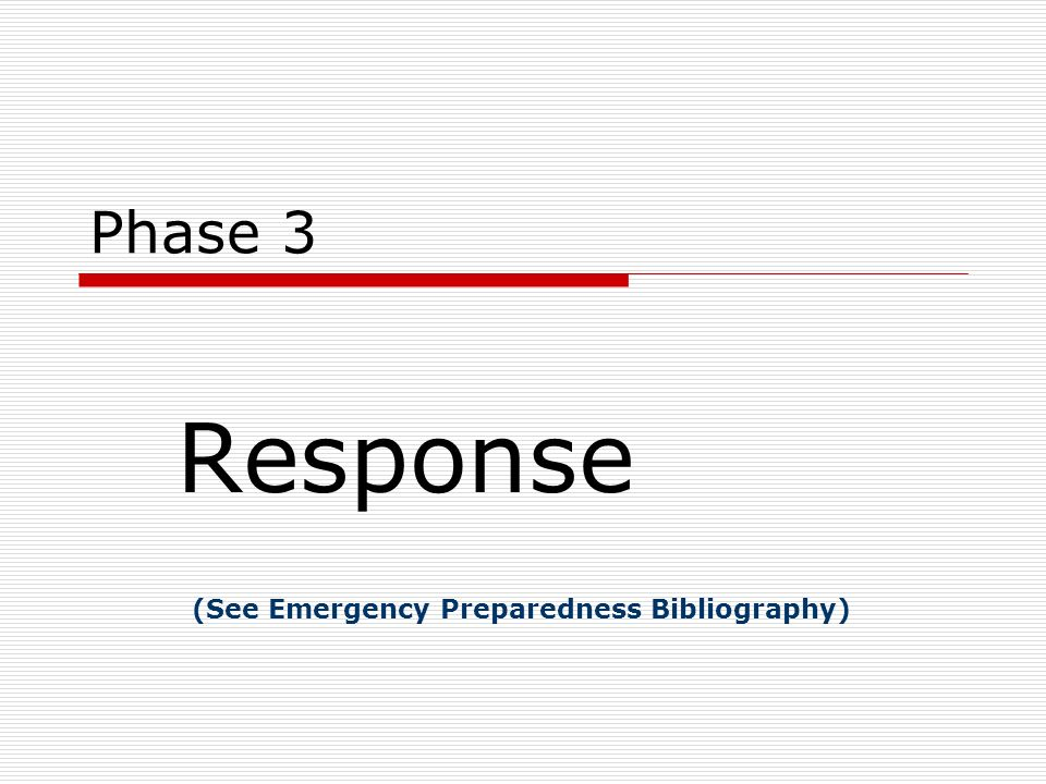 Phase 3 Response (See Emergency Preparedness Bibliography)