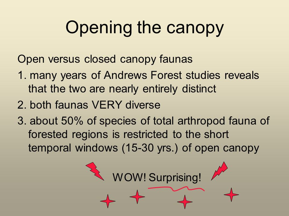 Opening the canopy Open versus closed canopy faunas 1.