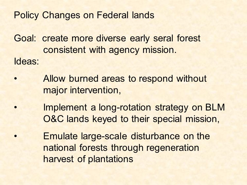 Policy Changes on Federal lands Goal: create more diverse early seral forest consistent with agency mission.