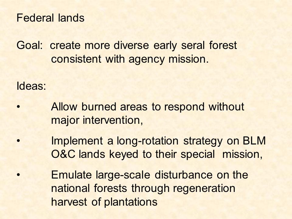 Federal lands Goal: create more diverse early seral forest consistent with agency mission.