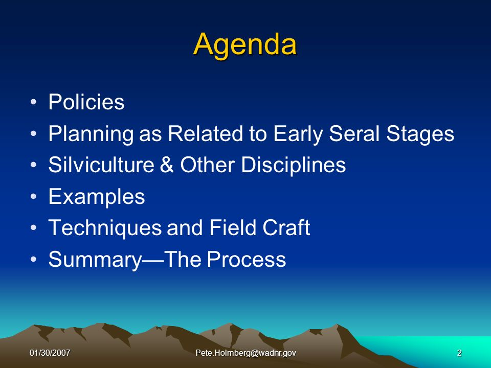 01/30/2007Pete.Holmberg@wadnr.gov2 Agenda Policies Planning as Related to Early Seral Stages Silviculture & Other Disciplines Examples Techniques and Field Craft SummaryThe Process