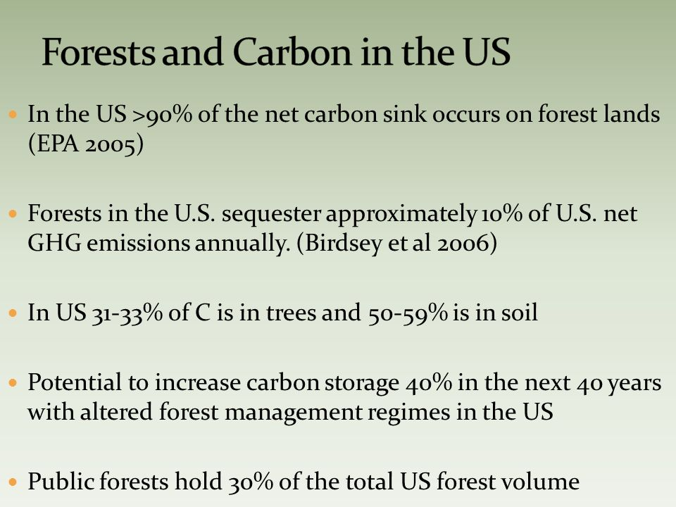 In the US >90% of the net carbon sink occurs on forest lands (EPA 2005) Forests in the U.S.