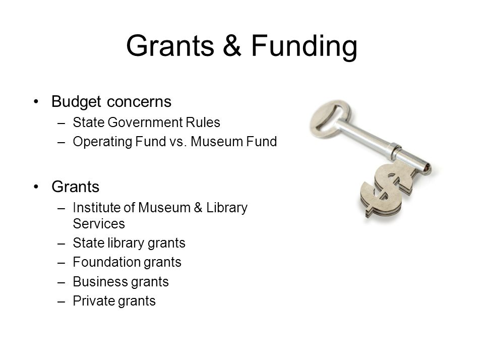 Grants & Funding Budget concerns –State Government Rules –Operating Fund vs.