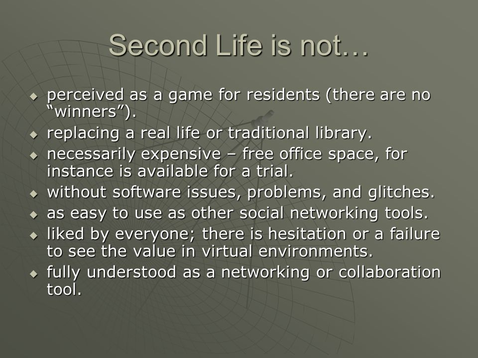 Second Life is not… perceived as a game for residents (there are no winners).