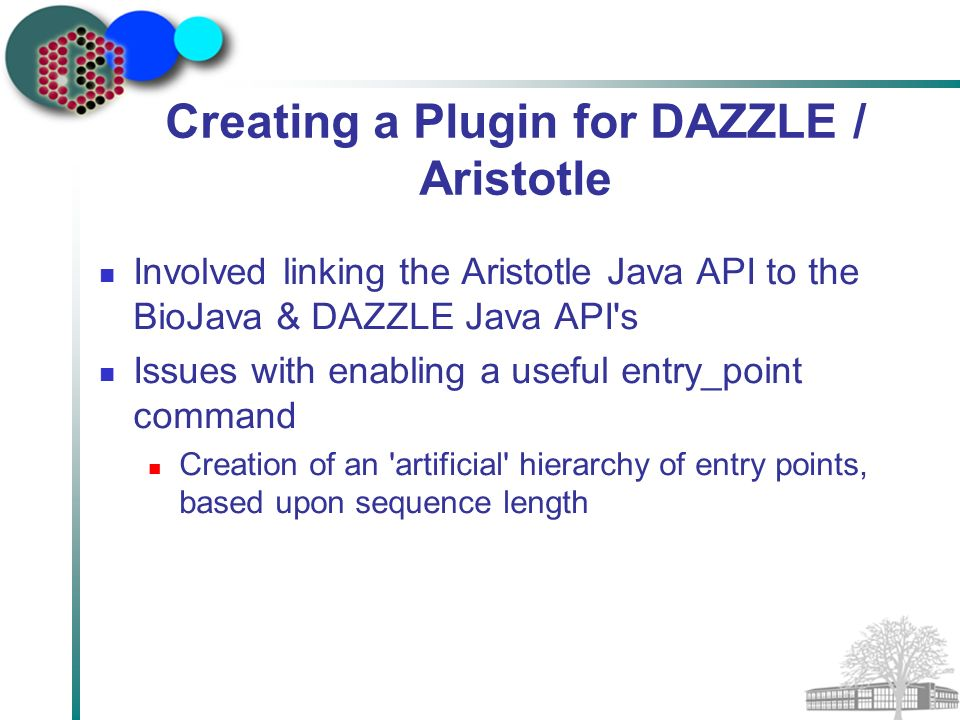 Creating a Plugin for DAZZLE / Aristotle Involved linking the Aristotle Java API to the BioJava & DAZZLE Java API s Issues with enabling a useful entry_point command Creation of an artificial hierarchy of entry points, based upon sequence length