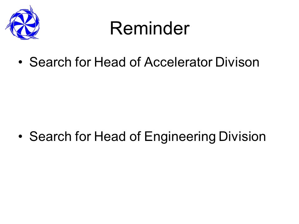 Reminder Search for Head of Accelerator Divison Search for Head of Engineering Division
