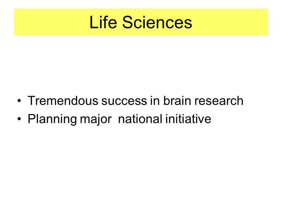 Life Sciences Tremendous success in brain research Planning major national initiative