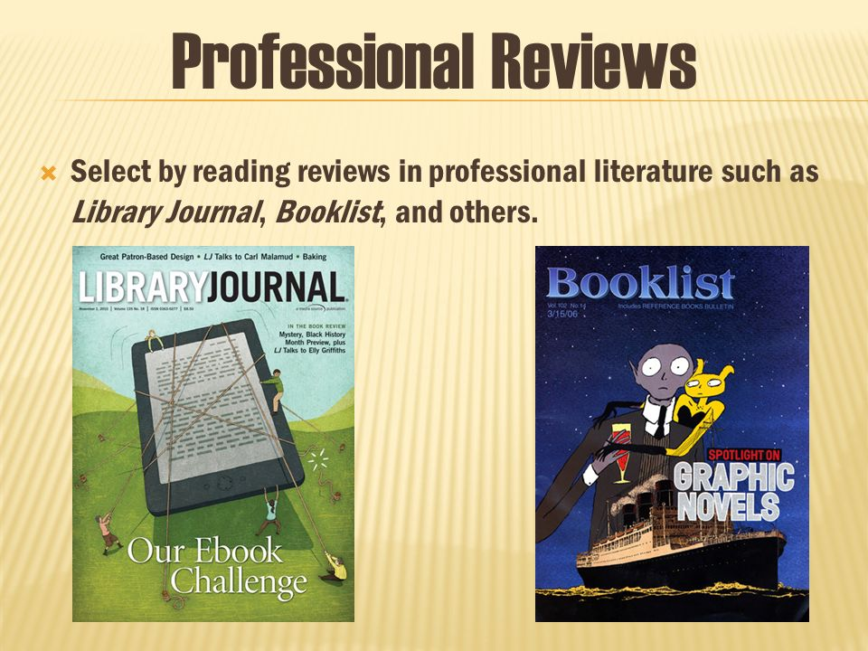 Select by reading reviews in professional literature such as Library Journal, Booklist, and others.