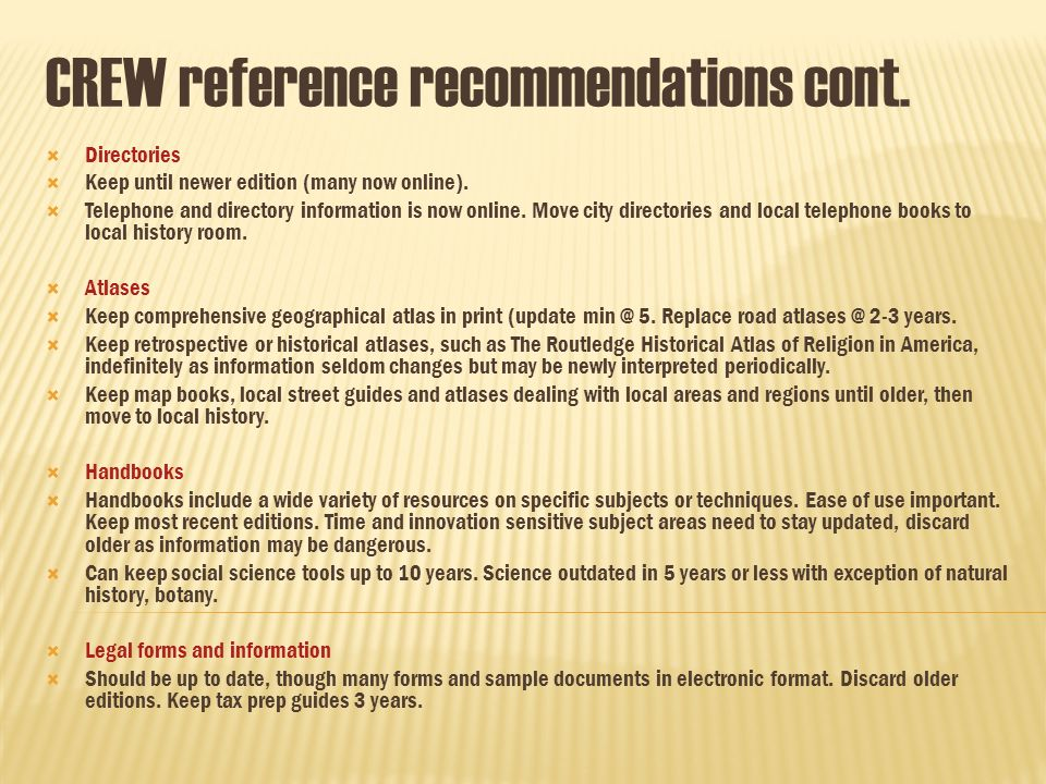 CREW reference recommendations cont. Directories Keep until newer edition (many now online).