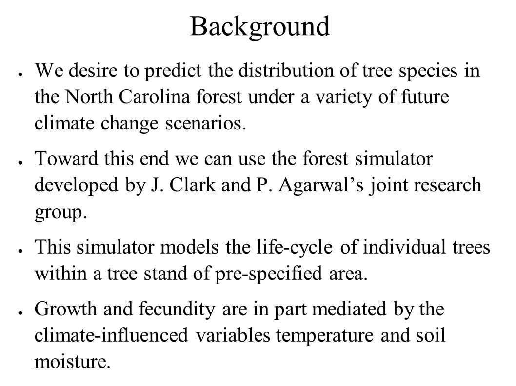Background We desire to predict the distribution of tree species in the North Carolina forest under a variety of future climate change scenarios.