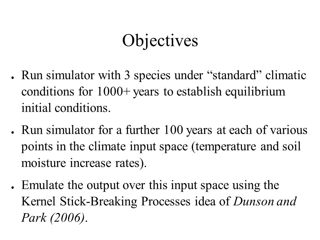Objectives Run simulator with 3 species under standard climatic conditions for 1000+ years to establish equilibrium initial conditions.