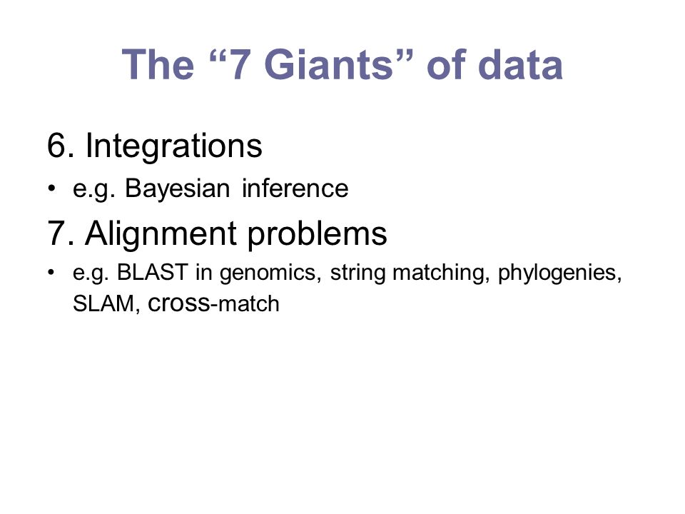 The 7 Giants of data 6. Integrations e.g. Bayesian inference 7.