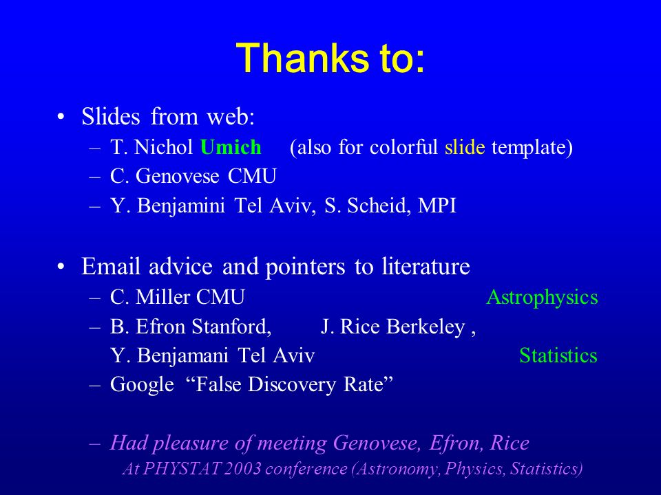 Thanks to: Slides from web: –T. Nichol Umich (also for colorful slide template) –C.