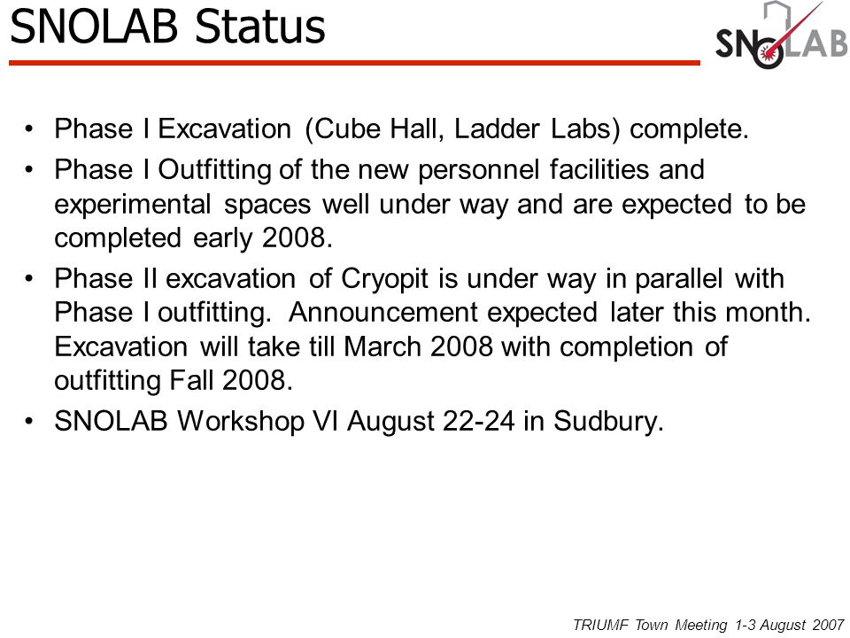 2km overburden (6000mwe) Underground Laboratory Surface Facility SNOLAB TRIUMF Town Meeting 1-3 August 2007