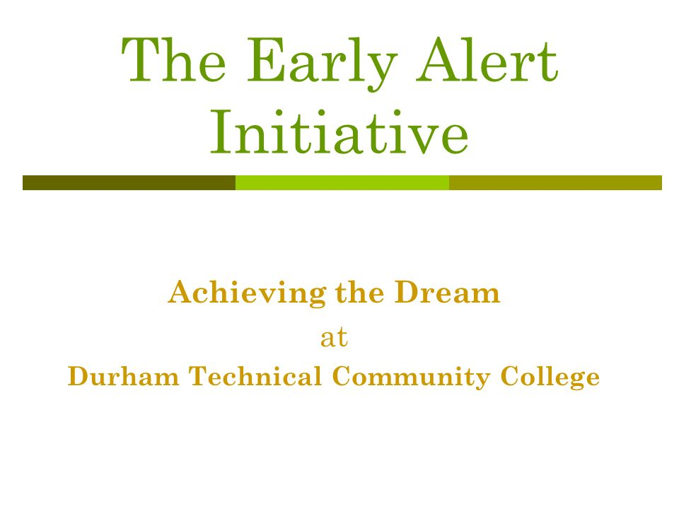 The Early Alert Initiative Achieving the Dream at Durham Technical Community College